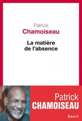 La Matière de l'absence de Patrick Chamoiseau