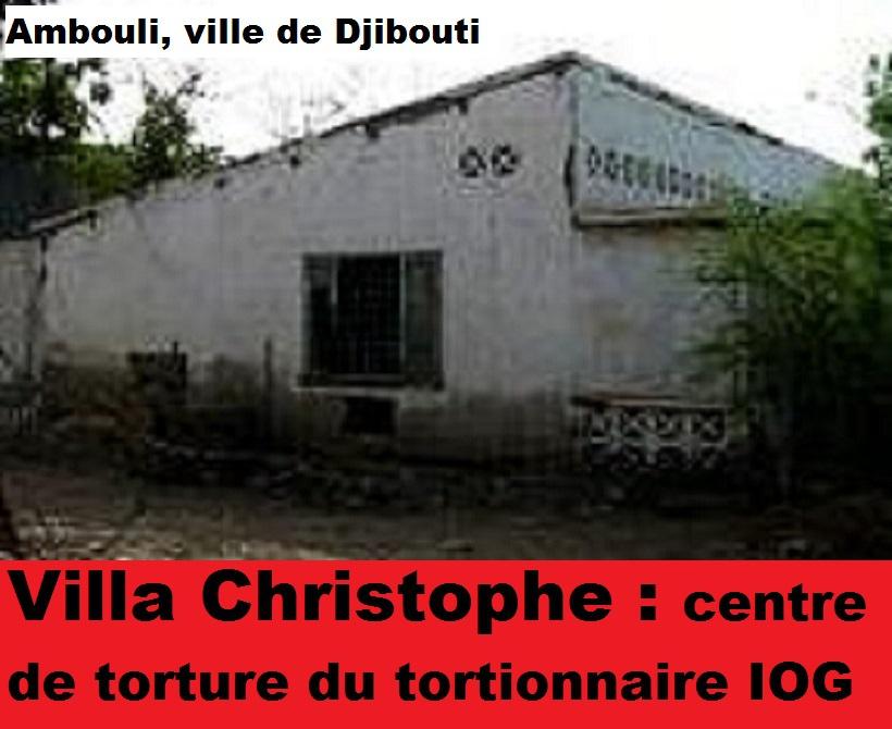 Djibouti/Crimes contre l'humanité: Villa Christophe, le sinistre centre de torture du tortionnaire IOG