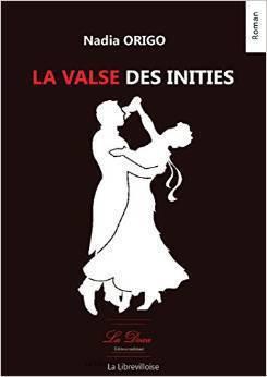 ROMAN : Dans «LA VALSE DES INITIES», Nadia ORIGO tend la main à ceux qui s'égarent dans le mal