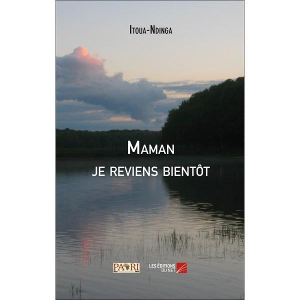 LIVRE: «MAMAN, JE REVIENS BIENTÔT» est une nouvelle publication d'Itoua Ndinga