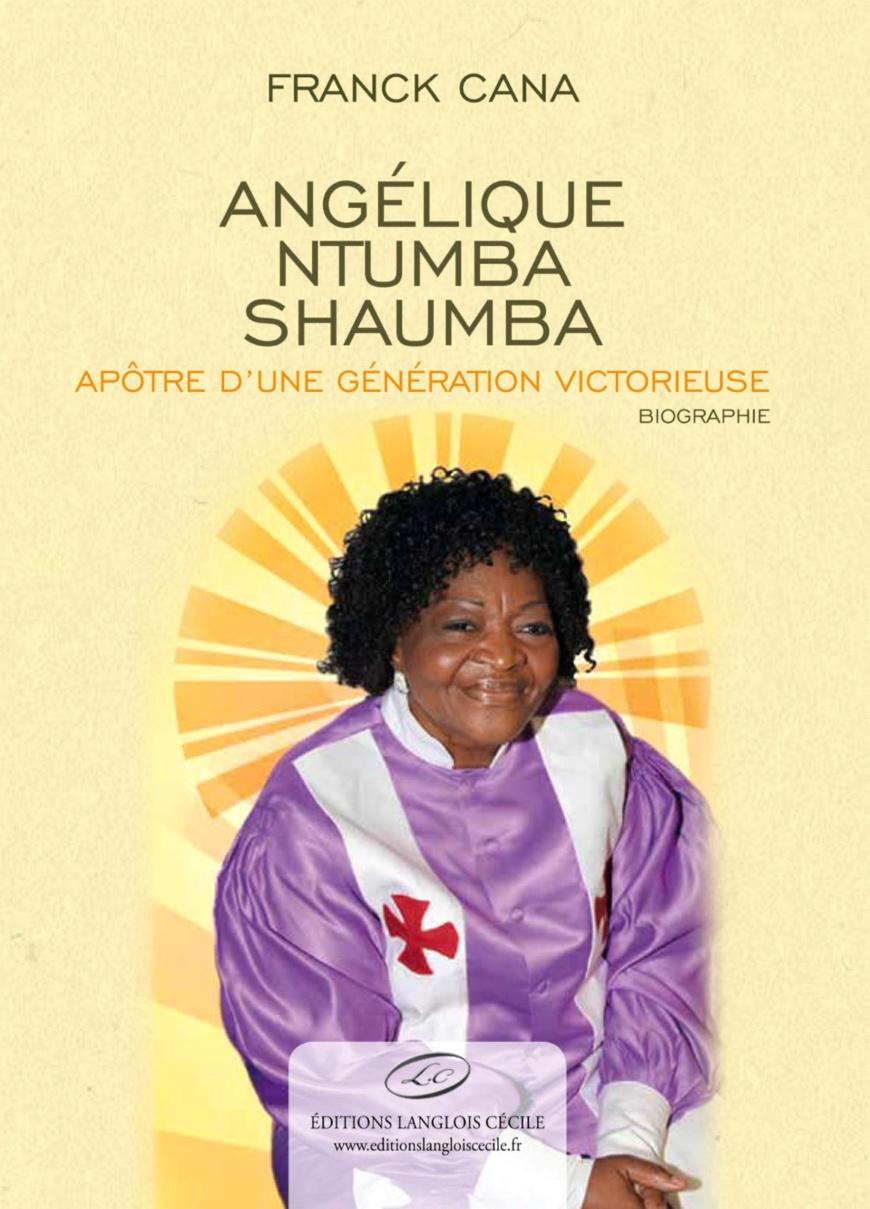 RENTRÉE DU LIVRE: Publication d'un ouvrage intitulé «Angélique Ntumba Shaumba: Apôtre d'une génération victorieuse»