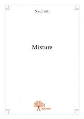 Le livre «MIXTURE» du Camerounais NKUL BETI nous invite à la réflexion et à prendre parti.