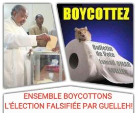 DJIBOUTI : ENSEMBLE BOYCOTTONS L'ÉLECTION FALSIFIÉE PAR GUELLEH !