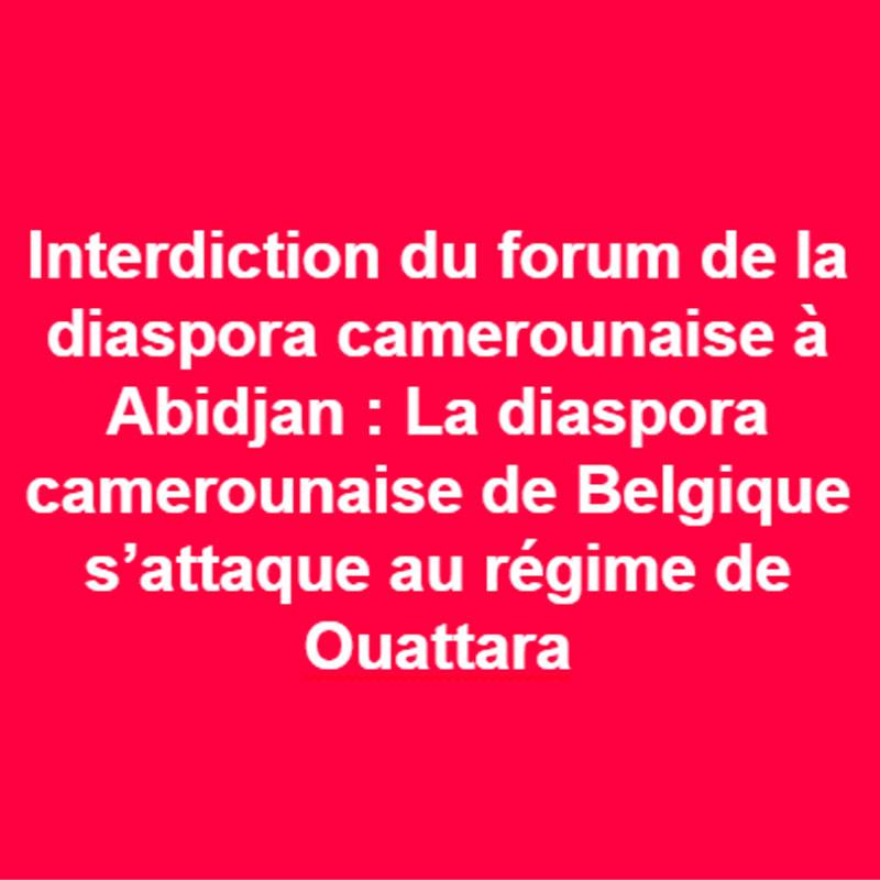 Interdiction du forum de la diaspora camerounaise à Abidjan : Le régime de Ouattara indexé