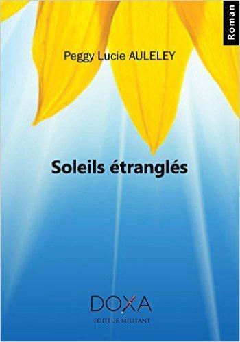 LIVRE: Peggy Lucie AULELEY a publié «Soleils étranglés»