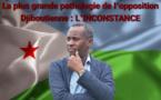 Djibouti : La plus grande pathologie de l'opposition Djiboutienne : L'INCONSTANCE
